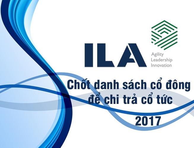 Ngày 15/10/2018 là ngày đăng ký cuối cùng CHỐT danh sách cổ đông để chi trả CỔ TỨC năm 2017 của Công ty Cổ phần ILA